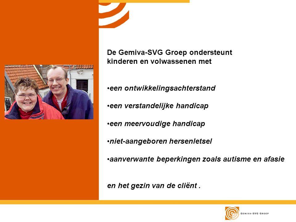 De Gemiva-SVG Groep ondersteunt kinderen en volwassenen met een ontwikkelingsachterstand een verstandelijke handicap een meervoudige handicap niet-aan
