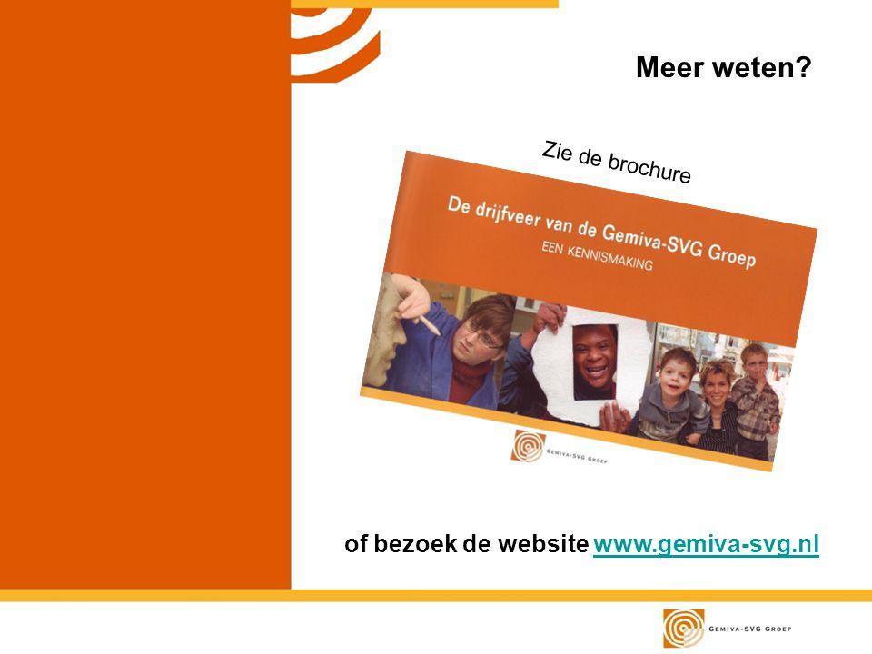 Meer weten? of bezoek de website www.gemiva-svg.nlwww.gemiva-svg.nl Zie de brochure