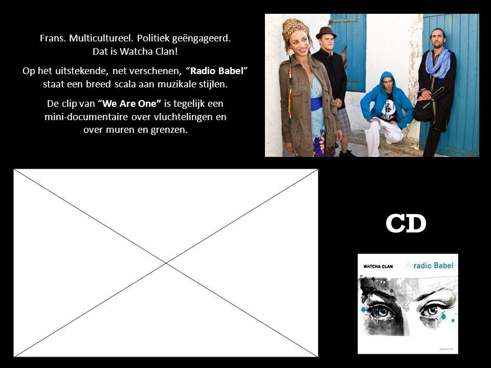 """CD Frans. Multicultureel. Politiek geëngageerd. Dat is Watcha Clan! Op het uitstekende, net verschenen, """"Radio Babel"""" staat een breed scala aan muzika"""