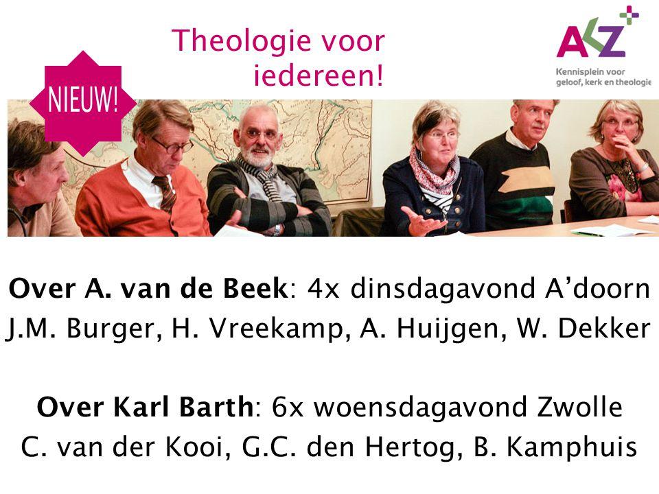 Over A. van de Beek: 4x dinsdagavond A'doorn J.M. Burger, H. Vreekamp, A. Huijgen, W. Dekker Over Karl Barth: 6x woensdagavond Zwolle C. van der Kooi,