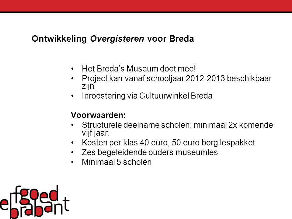 Ontwikkeling Overgisteren voor Breda Het Breda's Museum doet mee! Project kan vanaf schooljaar 2012-2013 beschikbaar zijn Inroostering via Cultuurwink