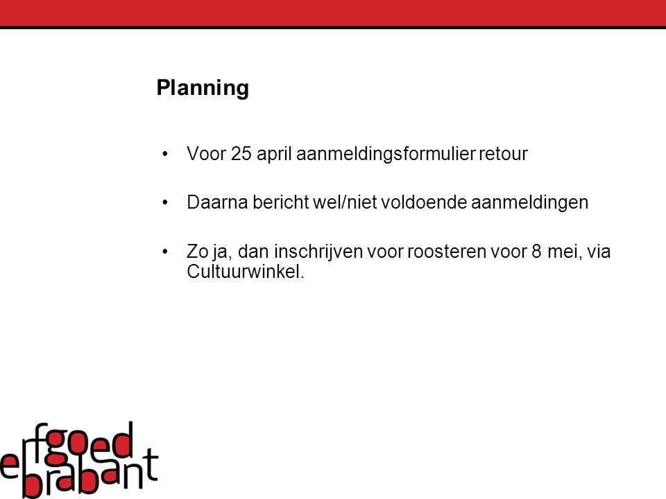 Planning Voor 25 april aanmeldingsformulier retour Daarna bericht wel/niet voldoende aanmeldingen Zo ja, dan inschrijven voor roosteren voor 8 mei, vi