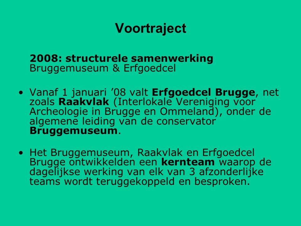 Voortraject 2008: structurele samenwerking Bruggemuseum & Erfgoedcel Vanaf 1 januari '08 valt Erfgoedcel Brugge, net zoals Raakvlak (Interlokale Vereniging voor Archeologie in Brugge en Ommeland), onder de algemene leiding van de conservator Bruggemuseum.
