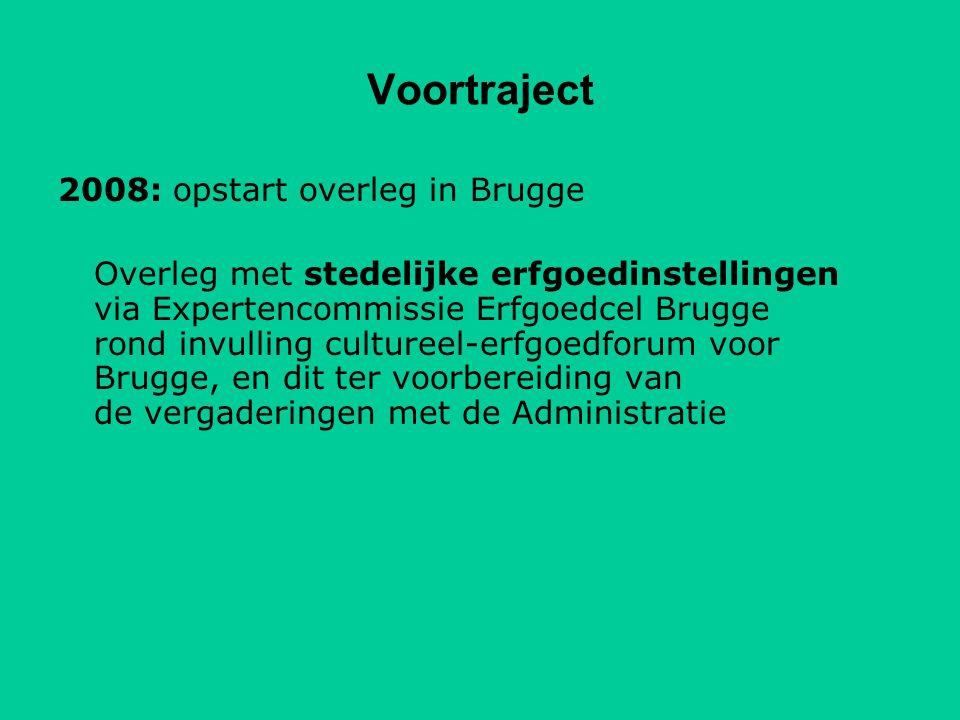 Voortraject 2008: opstart overleg in Brugge Overleg met stedelijke erfgoedinstellingen via Expertencommissie Erfgoedcel Brugge rond invulling cultureel-erfgoedforum voor Brugge, en dit ter voorbereiding van de vergaderingen met de Administratie