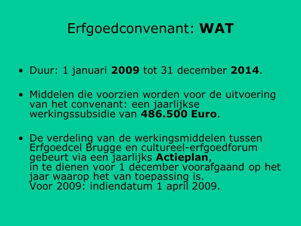 Erfgoedconvenant: WAT Duur: 1 januari 2009 tot 31 december 2014.