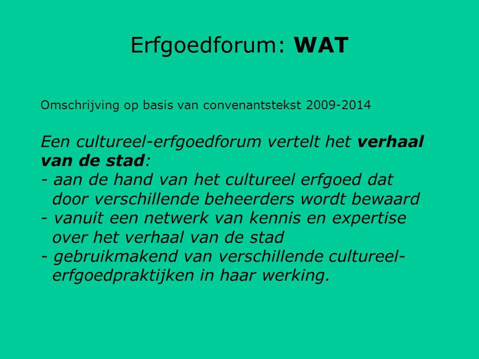Erfgoedforum: WAT Kernelementen cultureel-erfgoedforum het verhaal van de stad vertellen vanuit diverse netwerken: netwerk erfgoedbeheerders Brugge en netwerk kennis over Brugge vanuit verschillende praktijken: museologie, etnologie, archivistiek, bibliotheekwetenschappen …