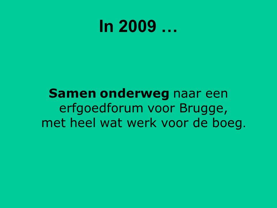 In 2009 … Samen onderweg naar een erfgoedforum voor Brugge, met heel wat werk voor de boeg.