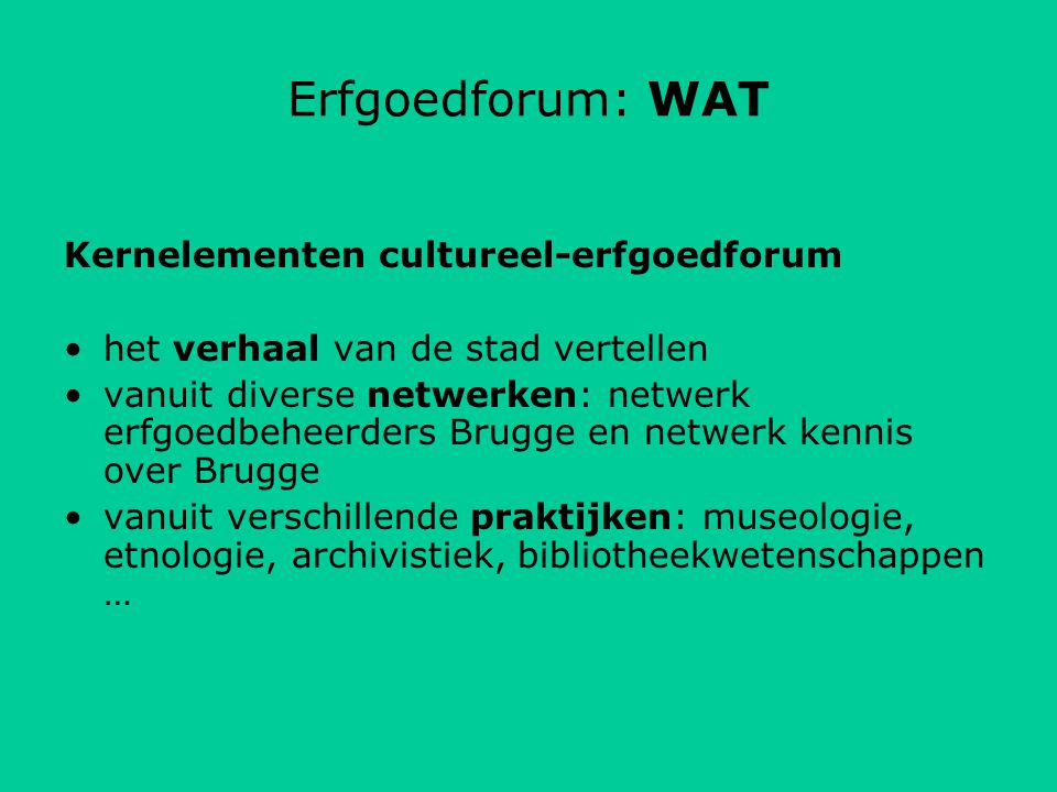 opstart lokale netwerken Uit de erfgoedconvenant 2009-2014: In 2010 zijn de netwerken in kaart gebracht die een belangrijke rol spelen in het tot stand komen van het cultureel-erfgoedforum.