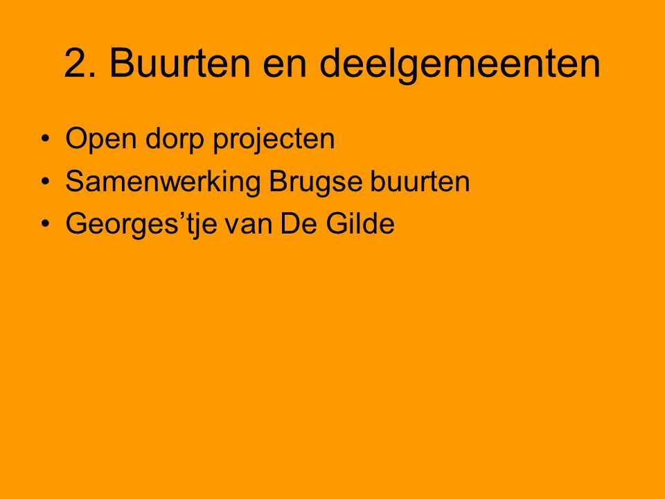 2. Buurten en deelgemeenten Open dorp projecten Samenwerking Brugse buurten Georges'tje van De Gilde