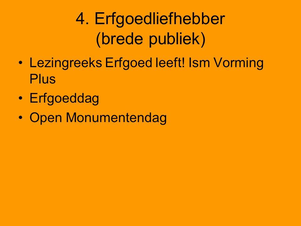 4. Erfgoedliefhebber (brede publiek) Lezingreeks Erfgoed leeft! Ism Vorming Plus Erfgoeddag Open Monumentendag