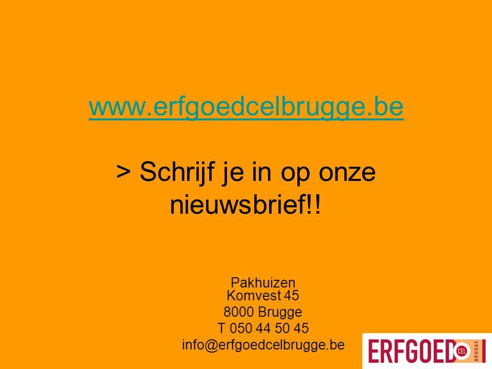 www.erfgoedcelbrugge.be www.erfgoedcelbrugge.be > Schrijf je in op onze nieuwsbrief!! Pakhuizen Komvest 45 8000 Brugge T 050 44 50 45 info@erfgoedcelb