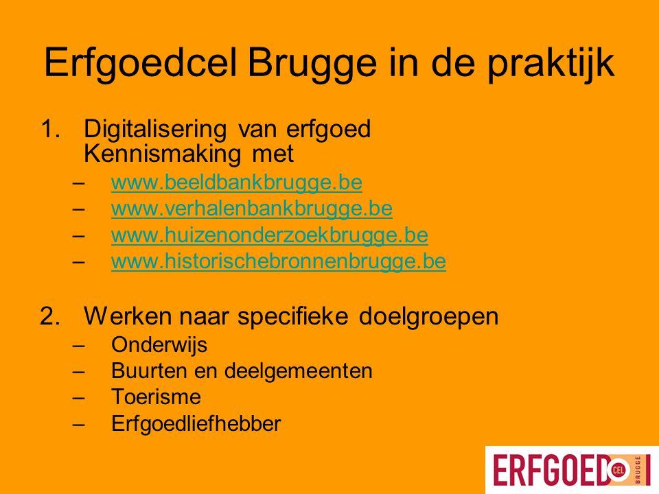 Erfgoedcel Brugge in de praktijk 1.Digitalisering van erfgoed Kennismaking met –www.beeldbankbrugge.bewww.beeldbankbrugge.be –www.verhalenbankbrugge.b