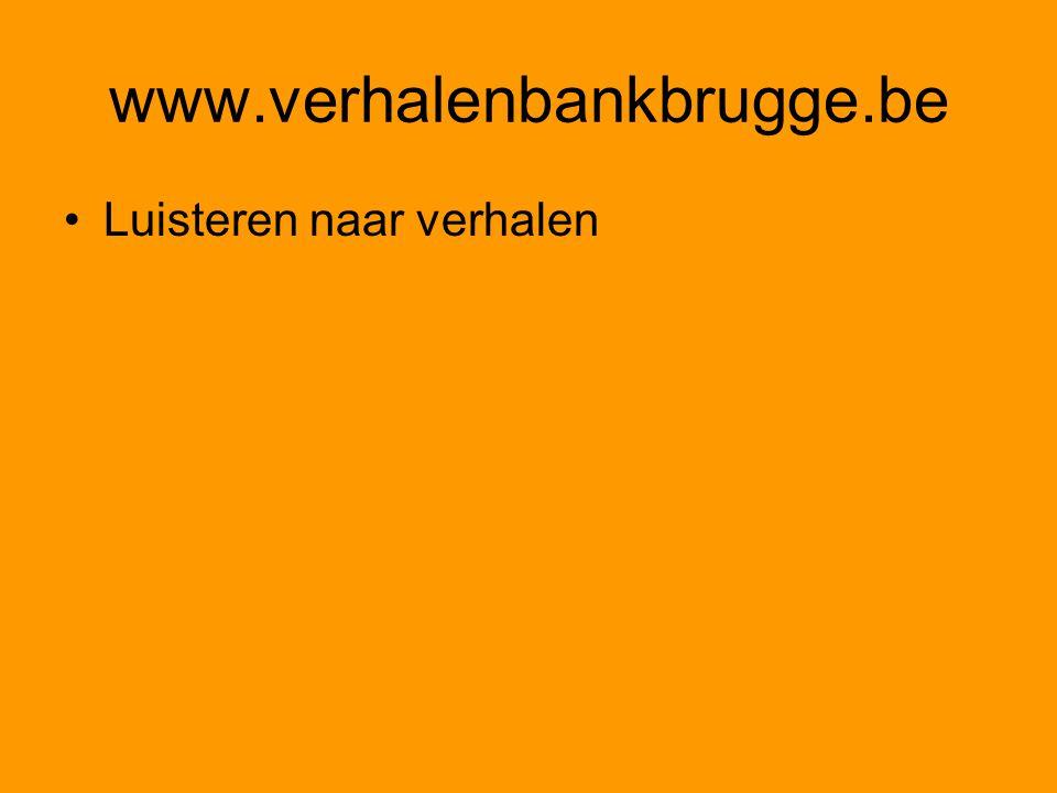 www.verhalenbankbrugge.be Luisteren naar verhalen