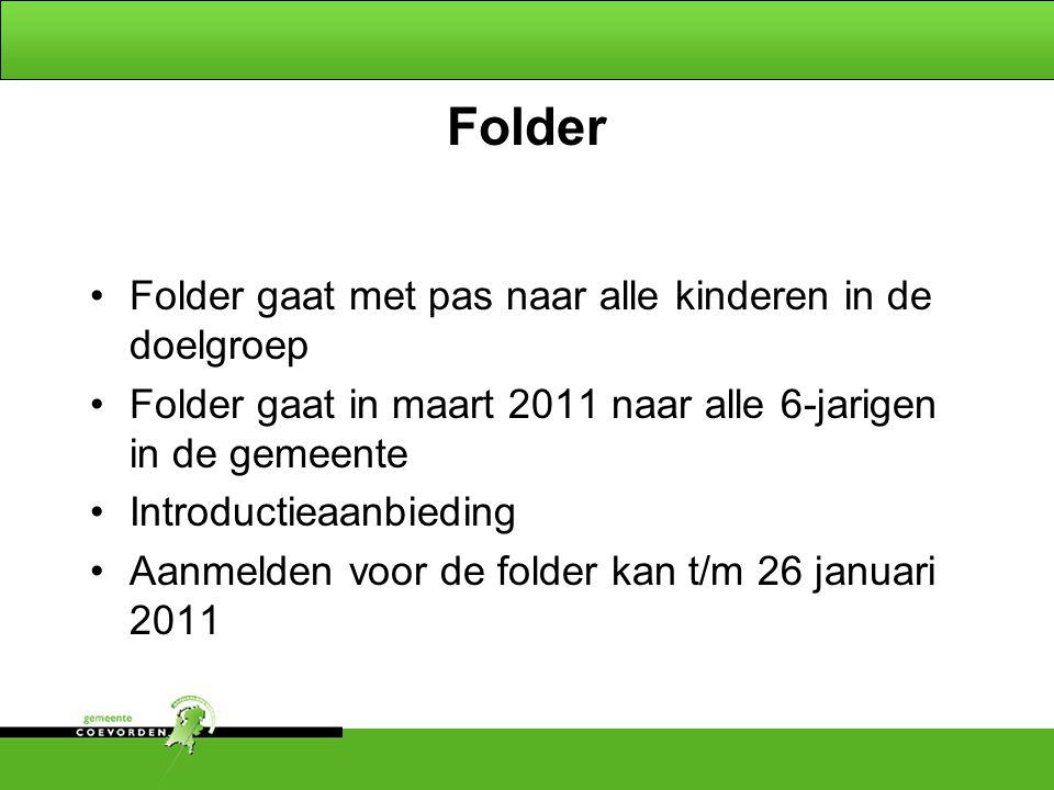 Folder Folder gaat met pas naar alle kinderen in de doelgroep Folder gaat in maart 2011 naar alle 6-jarigen in de gemeente Introductieaanbieding Aanmelden voor de folder kan t/m 26 januari 2011
