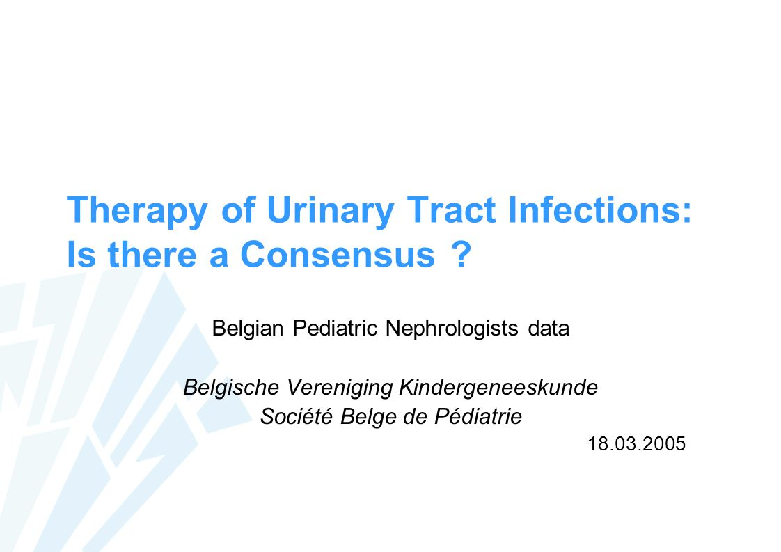 Therapy of Urinary Tract Infections: Is there a Consensus ? Belgian Pediatric Nephrologists data Belgische Vereniging Kindergeneeskunde Société Belge