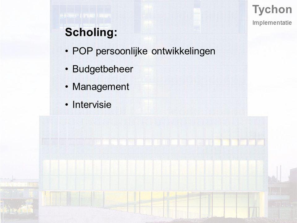 Tychon Implementatie Scholing: POP persoonlijke ontwikkelingen Budgetbeheer Management Intervisie