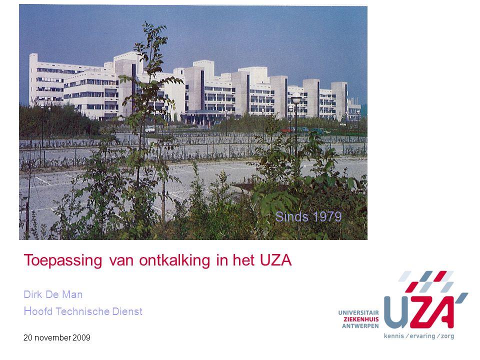Sinds 1979 Toepassing van ontkalking in het UZA Dirk De Man H oofd Technische Dienst 20 november 2009