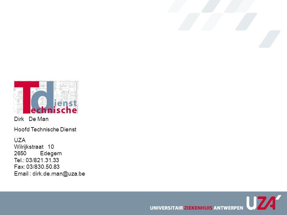 Dirk De Man Hoofd Technische Dienst UZA Wilrijkstraat 10 2650 Edegem Tel.: 03/821.31.33 Fax: 03/830.50.83 Email : dirk.de.man@uza.be