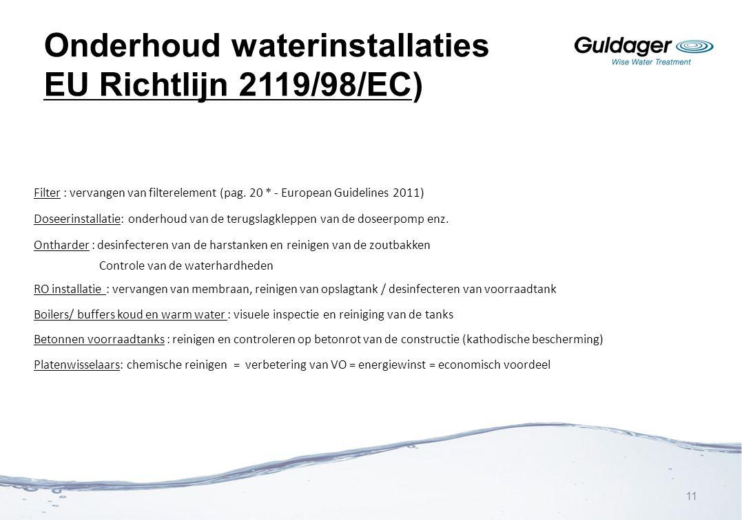 Onderhoud waterinstallaties EU Richtlijn 2119/98/EC) Filter : vervangen van filterelement (pag. 20 * - European Guidelines 2011) Doseerinstallatie: on