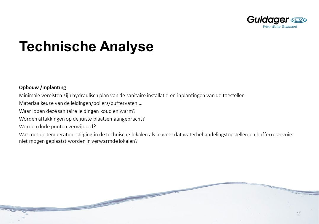 Technische Analyse Opbouw /inplanting Minimale vereisten zijn hydraulisch plan van de sanitaire installatie en inplantingen van de toestellen Materiaa