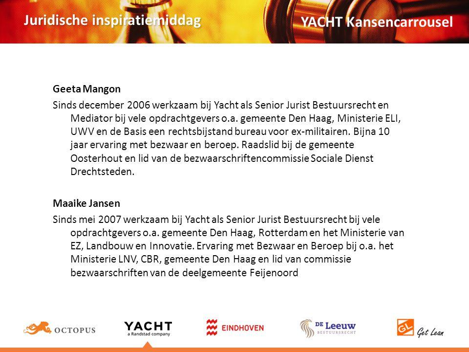 Juridische inspiratiemiddag Geeta Mangon Sinds december 2006 werkzaam bij Yacht als Senior Jurist Bestuursrecht en Mediator bij vele opdrachtgevers o.