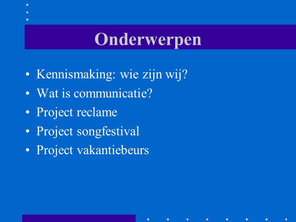 Onderwerpen Kennismaking: wie zijn wij? Wat is communicatie? Project reclame Project songfestival Project vakantiebeurs