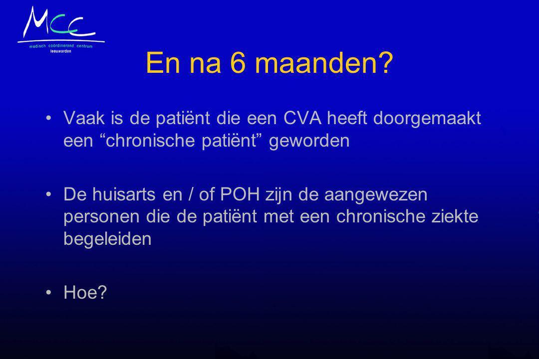 """En na 6 maanden? Vaak is de patiënt die een CVA heeft doorgemaakt een """"chronische patiënt"""" geworden De huisarts en / of POH zijn de aangewezen persone"""