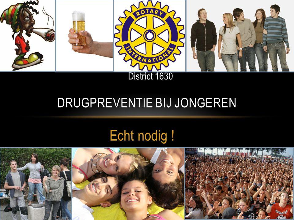 Echt nodig ! DRUGPREVENTIE BIJ JONGEREN District 1630