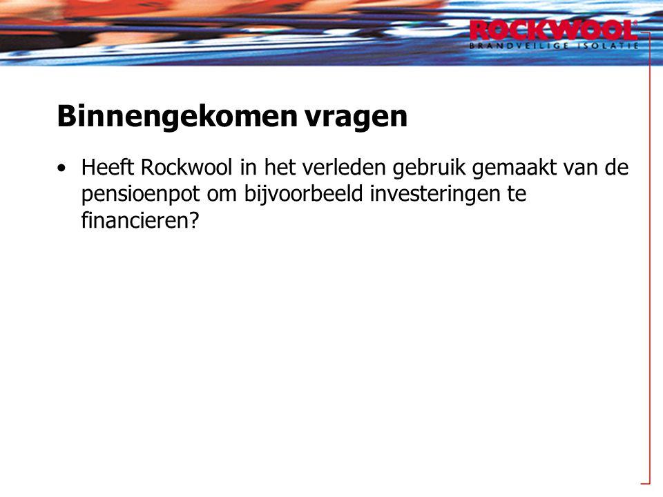 Binnengekomen vragen Heeft Rockwool in het verleden gebruik gemaakt van de pensioenpot om bijvoorbeeld investeringen te financieren