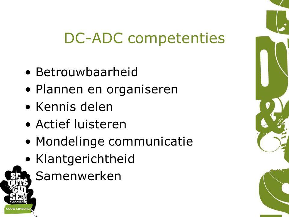 DC-ADC competenties Betrouwbaarheid Plannen en organiseren Kennis delen Actief luisteren Mondelinge communicatie Klantgerichtheid Samenwerken