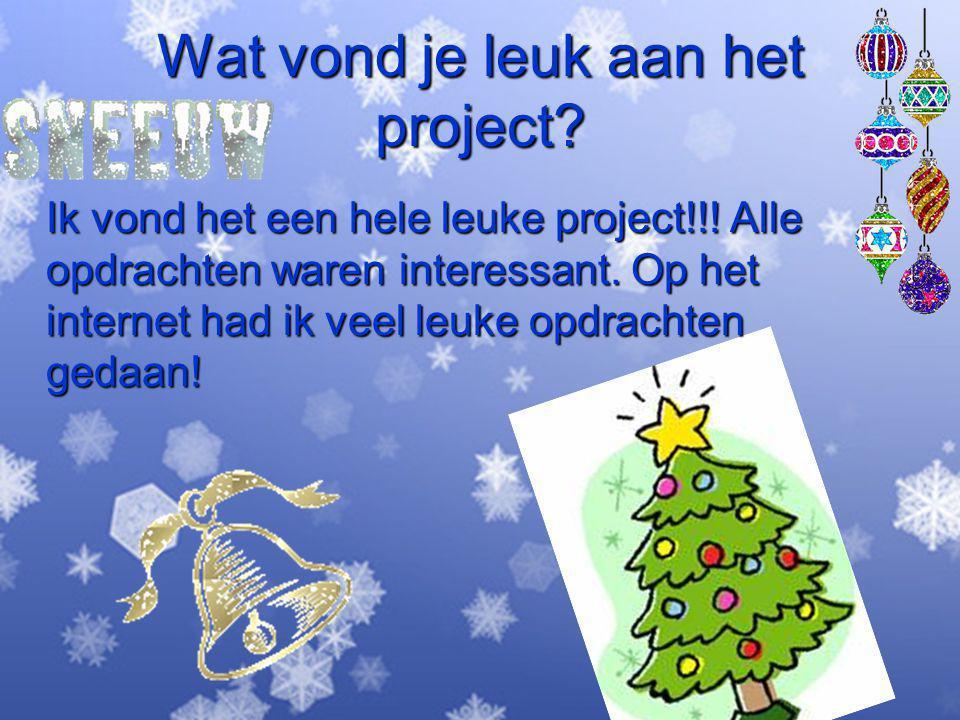 Wat vond je leuk aan het project? Ik vond het een hele leuke project!!! Alle opdrachten waren interessant. Op het internet had ik veel leuke opdrachte