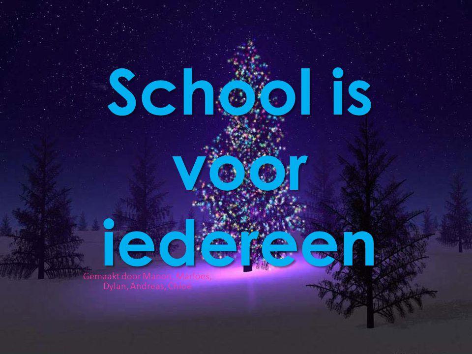 School is voor iedereen Gemaakt door Manon, Marloes, Dylan, Andreas, Chloé