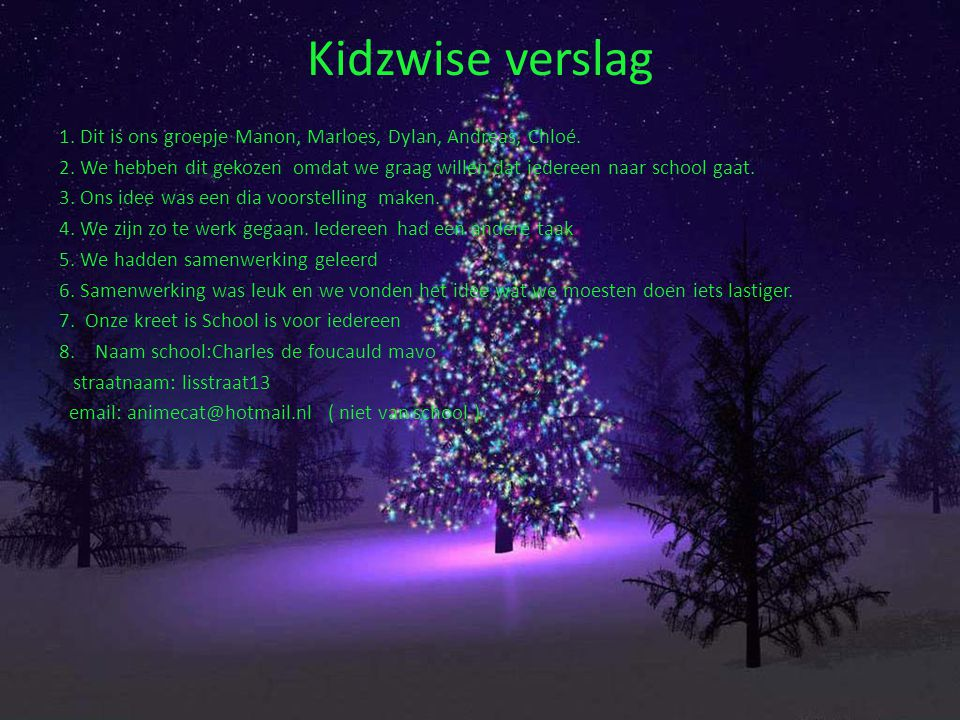 Kidzwise verslag 1. Dit is ons groepje Manon, Marloes, Dylan, Andreas, Chloé. 2. We hebben dit gekozen omdat we graag willen dat iedereen naar school