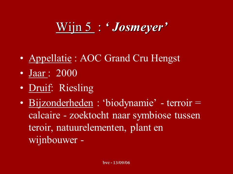 bvc - 13/09/06 Wijn 5 : ' Josmeyer' Appellatie : AOC Grand Cru Hengst Jaar : 2000 Druif: Riesling Bijzonderheden : 'biodynamie' - terroir = calcaire - zoektocht naar symbiose tussen teroir, natuurelementen, plant en wijnbouwer -