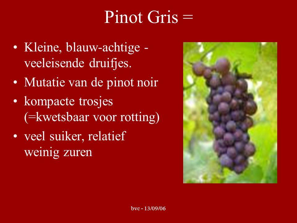 bvc - 13/09/06 Pinot Gris = Kleine, blauw-achtige - veeleisende druifjes. Mutatie van de pinot noir kompacte trosjes (=kwetsbaar voor rotting) veel su