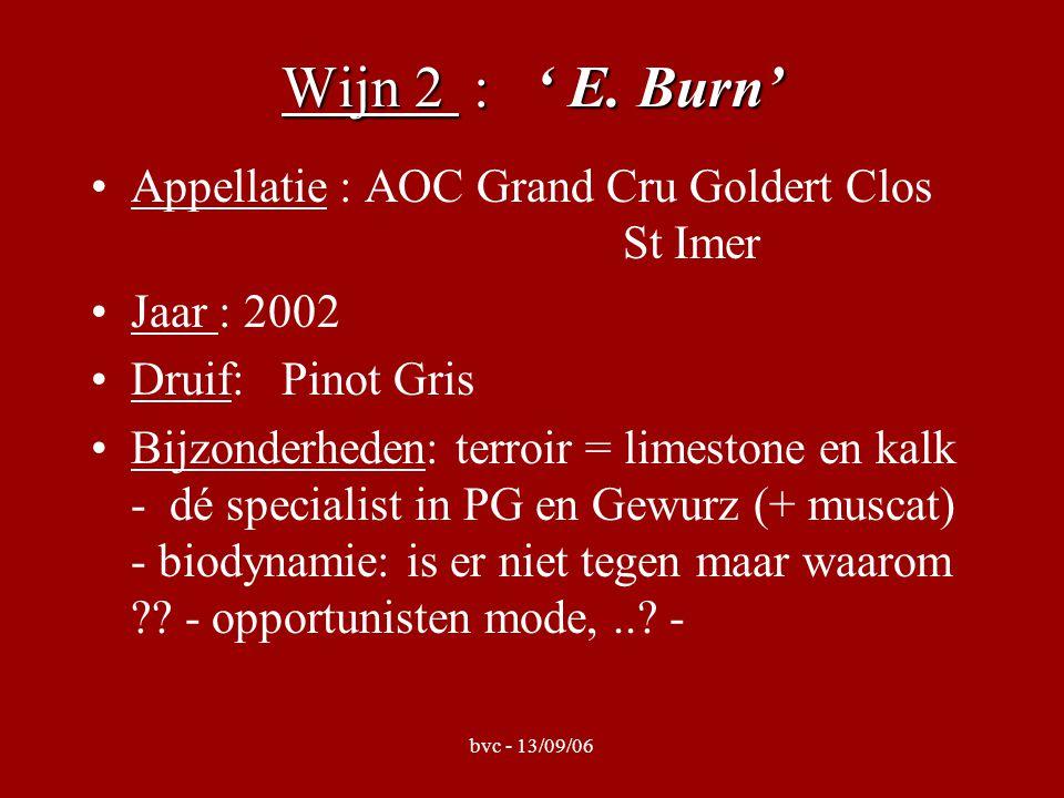 bvc - 13/09/06 Wijn 2 : ' E. Burn' Appellatie : AOC Grand Cru Goldert Clos St Imer Jaar : 2002 Druif: Pinot Gris Bijzonderheden: terroir = limestone e
