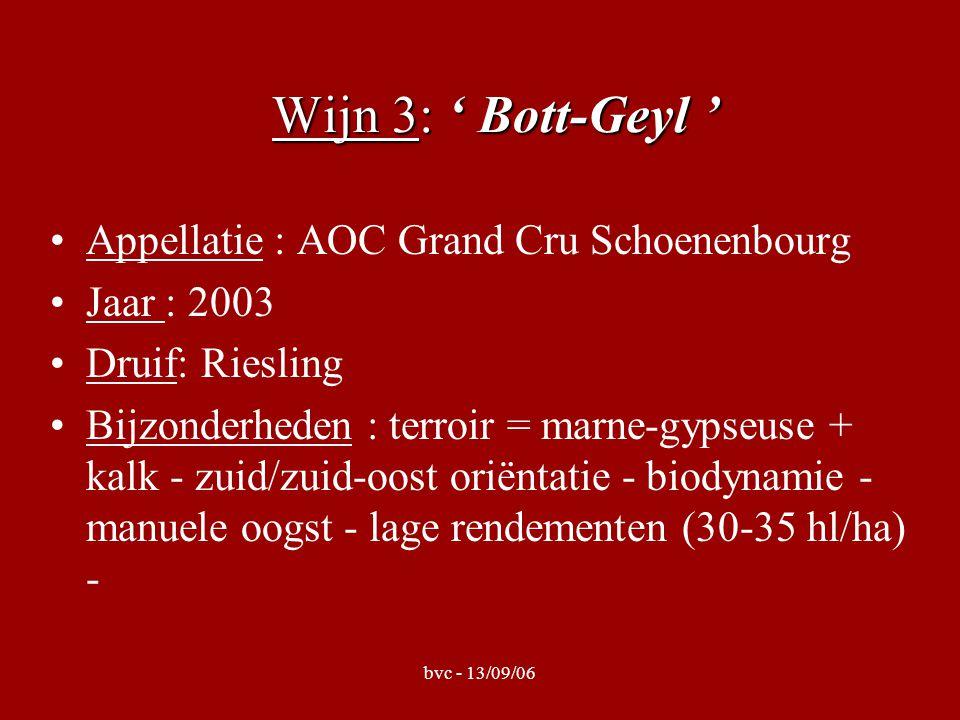 bvc - 13/09/06 Wijn 3: ' Bott-Geyl ' Appellatie : AOC Grand Cru Schoenenbourg Jaar : 2003 Druif: Riesling Bijzonderheden : terroir = marne-gypseuse + kalk - zuid/zuid-oost oriëntatie - biodynamie - manuele oogst - lage rendementen (30-35 hl/ha) -