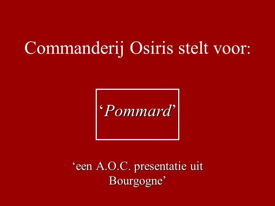 Commanderij Osiris stelt voor : 'Pommard' 'een A.O.C. presentatie uit Bourgogne'