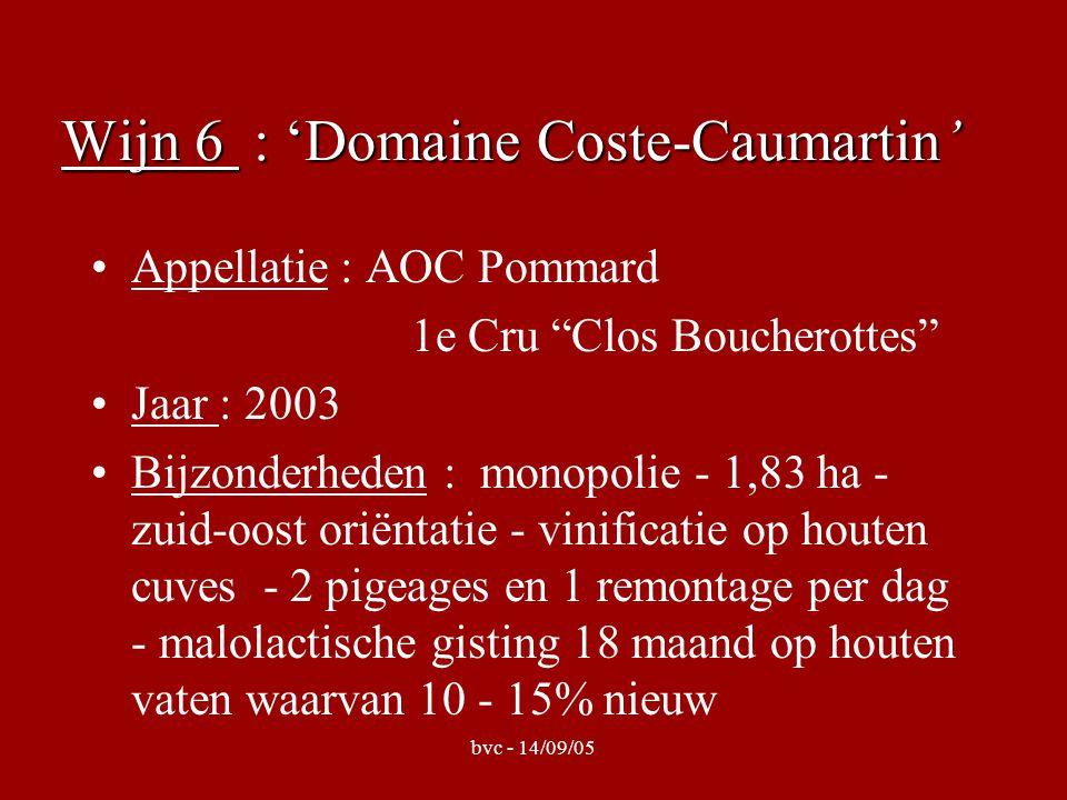 Wijn 6 : 'Domaine Coste-Caumartin' Appellatie : AOC Pommard 1e Cru Clos Boucherottes Jaar : 2003 Bijzonderheden : monopolie - 1,83 ha - zuid-oost oriëntatie - vinificatie op houten cuves - 2 pigeages en 1 remontage per dag - malolactische gisting 18 maand op houten vaten waarvan 10 - 15% nieuw