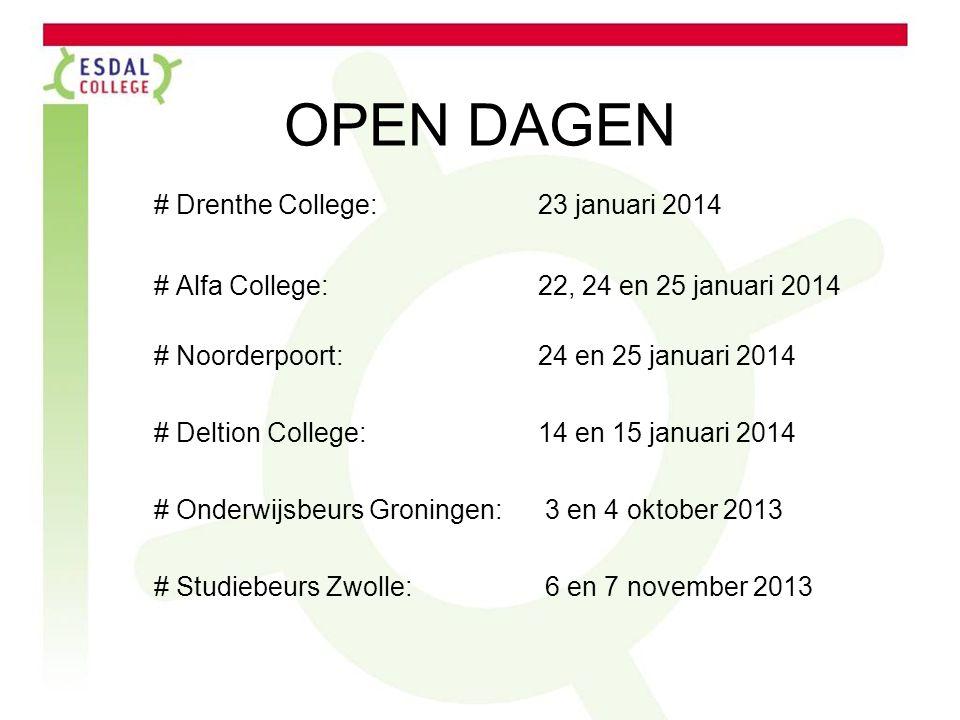 OPEN DAGEN # Drenthe College: 23 januari 2014 # Alfa College: 22, 24 en 25 januari 2014 # Noorderpoort: 24 en 25 januari 2014 # Deltion College: 14 en
