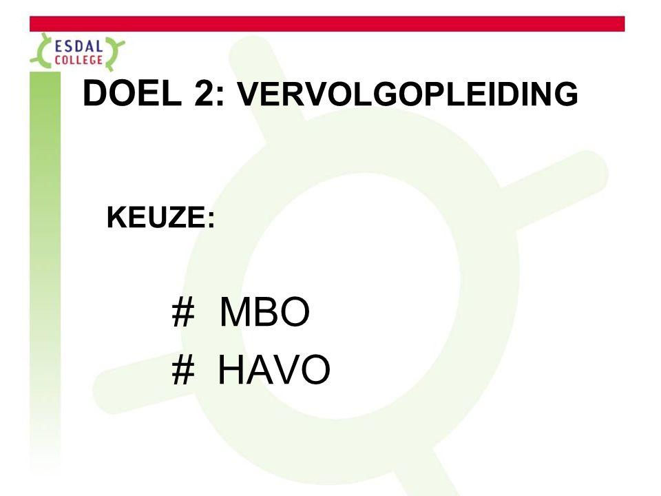 DOEL 2: VERVOLGOPLEIDING KEUZE: # MBO # HAVO