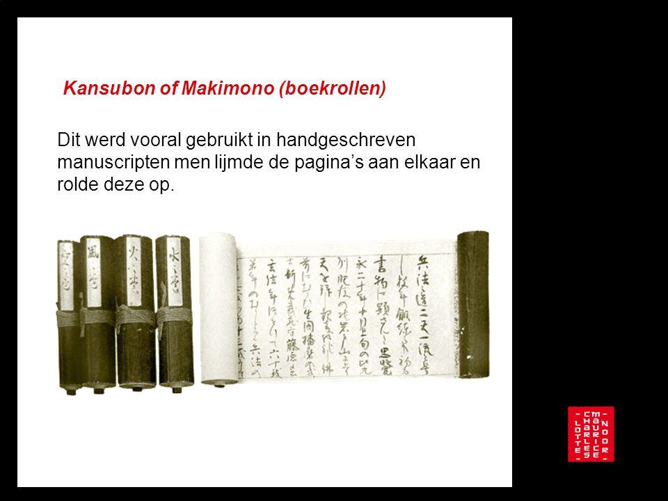 Kansubon of Makimono (boekrollen) Dit werd vooral gebruikt in handgeschreven manuscripten men lijmde de pagina's aan elkaar en rolde deze op.