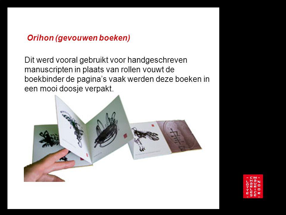 Orihon (gevouwen boeken) Dit werd vooral gebruikt voor handgeschreven manuscripten in plaats van rollen vouwt de boekbinder de pagina's vaak werden de