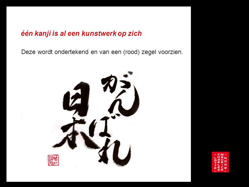 één kanji is al een kunstwerk op zich Deze wordt ondertekend en van een (rood) zegel voorzien.