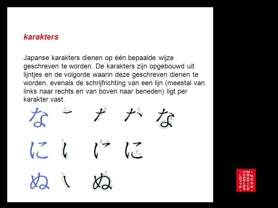 karakters Japanse karakters dienen op één bepaalde wijze geschreven te worden. De karakters zijn opgebouwd uit lijntjes en de volgorde waarin deze ges