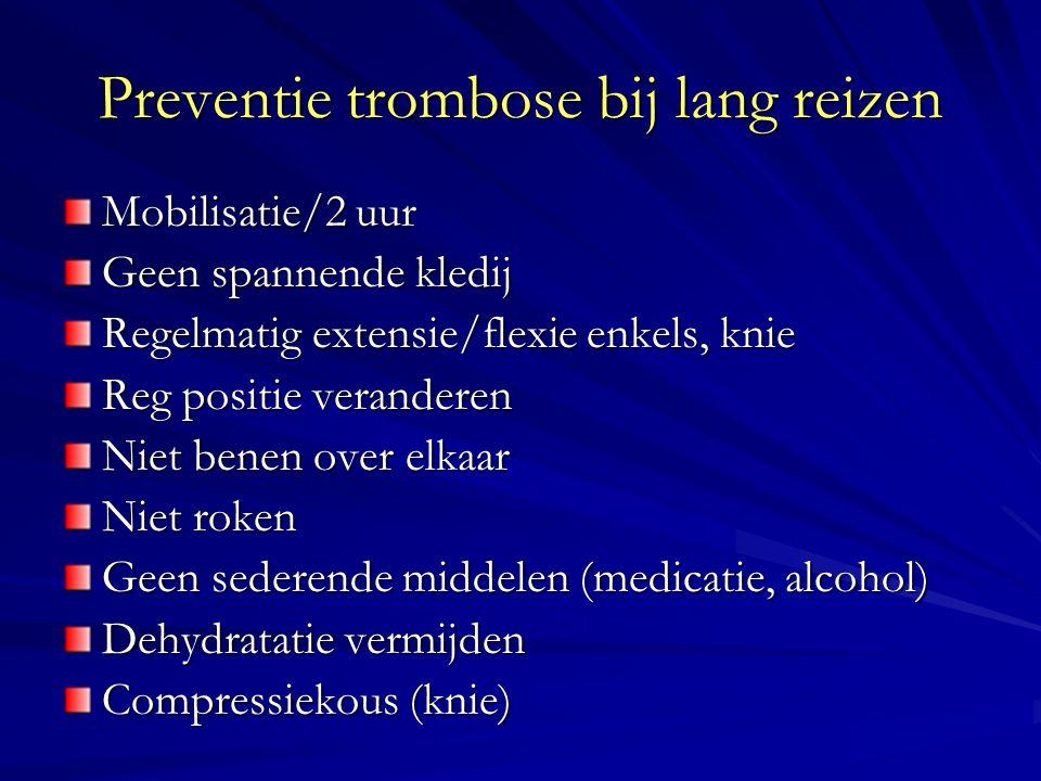 Preventie trombose bij lang reizen Mobilisatie/2 uur Geen spannende kledij Regelmatig extensie/flexie enkels, knie Reg positie veranderen Niet benen o