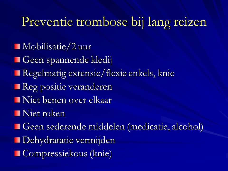 Behandeling trombose-longembolie Doel: Preventie uitbreiding klonters Preventie longembolen Preventie recidief trombose Preventie late complicaties: - posttrombose syndroom (chronisch veneuze stuwing) - chronische pulmonale hypertensie