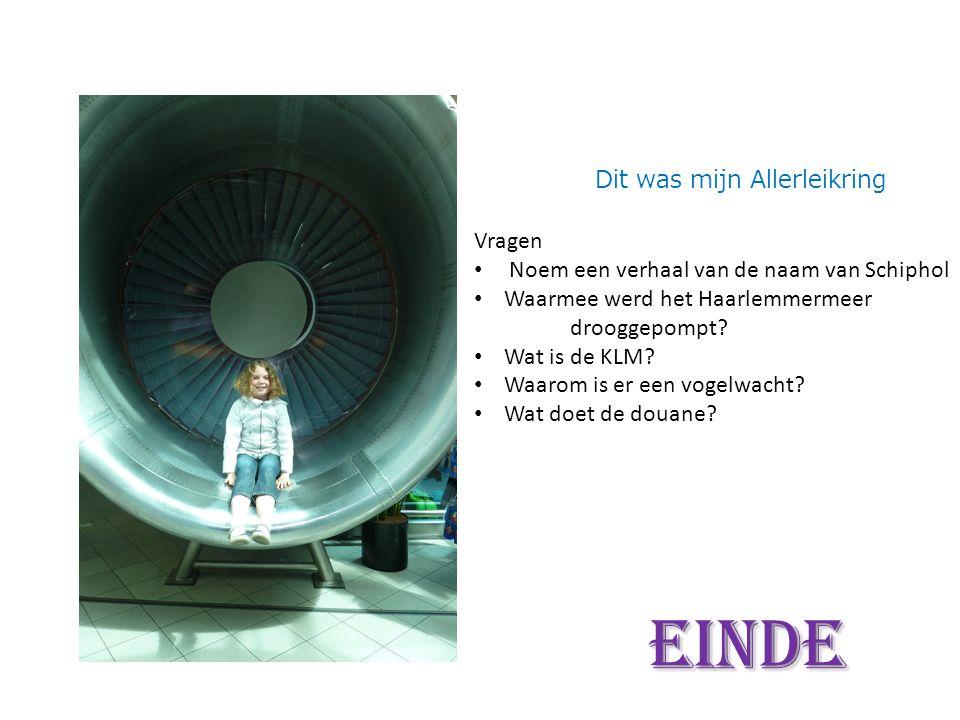 Dit was mijn Allerleikring Vragen Noem een verhaal van de naam van Schiphol Waarmee werd het Haarlemmermeer drooggepompt.
