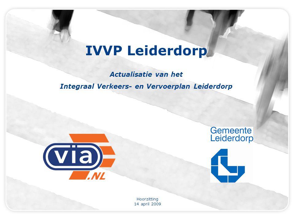 Hoorzitting 14 april 2009 IVVP Leiderdorp Actualisatie van het Integraal Verkeers- en Vervoerplan Leiderdorp