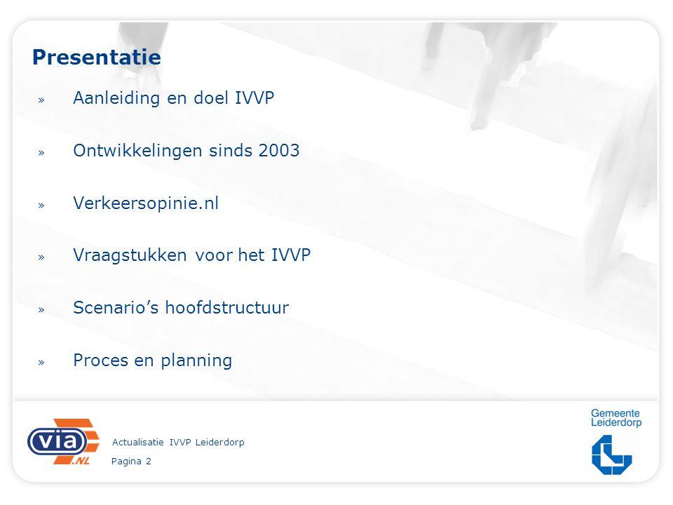 Pagina 2 Actualisatie IVVP Leiderdorp Presentatie » Aanleiding en doel IVVP » Ontwikkelingen sinds 2003 » Verkeersopinie.nl » Vraagstukken voor het IVVP » Scenario's hoofdstructuur » Proces en planning